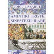 Amintiri triste, sinestezii ilare(Editura: Sitech, Autor: Voicu Lazarut ISBN 9789730274868)