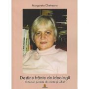 Destine frante de ideologii/ Ganduri pornite din minte si suflet (Editura: Sitech, Autor: Margareta Chetreanu ISBN 97860645048478)