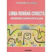 Limba Romana corecta Despartirea cuvintelor in silabe (Editura: Sitech, Autor: Elisabeta Sosa ISBN 978606112961)
