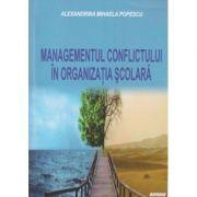 Managementul conflictului in organizatia scolara (Editura: Sitech, Autor: Alexandrina Mihaela Popescu ISBN 9786061142736)