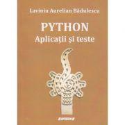 Python Aplicatii si teste (Editura: Sitech, Autor: Laviniu Aurelian Badulescu ISBN 9786061174485)