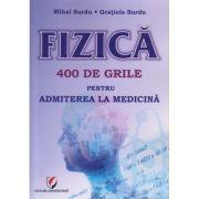Fizica 400 de grile pentru admiterea la medicina(Editura: Universitara, Autor(i): Mihai Surdu, Gratiela Surdu ISBN 9786062812454)