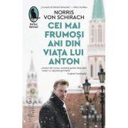 Cei mai frumosi ani din viata lui Anton (Editura: Humanitas, Autor: Norris Von Schirach ISBN 9786067797930)