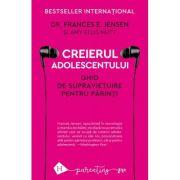 Creierul adolescentului. Ghid de supravietuire pentru parinti (Editura: Humanitas, Autori: Dr. Frances E. Jensen, Amy Ellis Nutt ISBN 9789735069384)