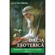 Dacia esoterică. Simboluri, legende și tradiții. Vol. 1 (Editura: Ganesha, Autor: Prof. Dr. Vicu Merlan ISBN 9786068742960)