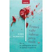 Femei care iubesc prea mult (Editura: Litera, Autor: Robin Norwood ISBN 9786063332296)