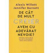 De cat de mult creier avem nevoie cu adevarat? Editura: Humanitas, Autor(i): Alexis Willett, Jennifer Barnett ISBN 9789735070472)