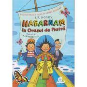 Habarnam in Orasul de Piatra (Editura: Humanitas, Autor: I. P. Nosov ISBN (9789735071189)