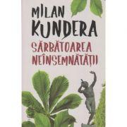 Sarbatoarea neinsemnatatii (Editura: Humanitas, Autor: Milan Kundera ISBN 9786067797817)