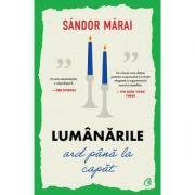 Lumanarile ard pana la capat. Editia a III-a, revizuita (Editura: Curtea Veche, Autor: Sandor Marai ISBN 9786064408280)
