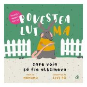 Povestea lui Ma care voia sa fie altcineva (Editura: Curtea Veche, Autor: Momomo, Livi Po ISBN 9786064408792)