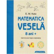 Matematica vesela 8 ani+(Editura: Paralela 45, Autor: E. M. Katz ISBN 9789734732845)