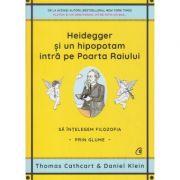 Heidegger si un hipopotam intra pe poarta Raiului (Editura: Curtea Veche, Autor: Thomas Cathcart, Daniel Klein ISBN 9786064408471)