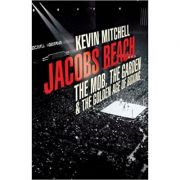 Jacobs Beach: The Mob, the Garden, and the Golden Age of Boxing ( Editura: Yellow Jersey/Books Outlet, Autor: Kevin Mitchell ISBN 9780224075107)