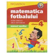 Matematica fotbalului. Manual auxiliar clasa a IV- a (Editura: Niculescu, Autor(i): Elena Ionescu, Anca Sinteonean ISBN 9786063800597)