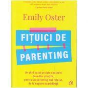 Fituici de parenting (Editura: Curtea Veche, Autor: Emily Oster ISBN 9786064408921)