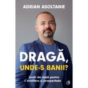 Draga, unde-s banii? (Editura: Curtea Veche, Autor: Adrian Asoltanie, ISBN 9786064409485)