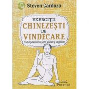 Exercitii chinezesti de vindecare(Editura: Prestige, Autor: Steven Cardoza ISBN 9786069237991)