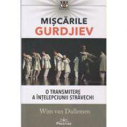 Miscarile Gurdjiev / O transmitere a intelepciunii stravechi (Editura: Prestige, Autor: Wim van Dullemen ISBN 9786068651933)