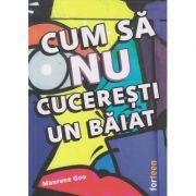 Cum sa nu cuceresti un baiat (Editura: Booklet, Autor: Maurene Goo ISBN 9786069490419)