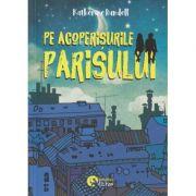 Pe acoperisurile Parisului ( Editura: Booklet, Autor: Katherine Rundell ISBN 9786065905870)