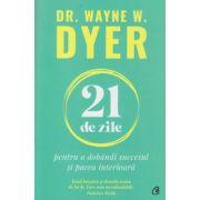 21 de zile (Editura: Curtea Veche, Autor: Waybne Dyer ISBN 9786064409676)