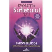 Evolutia sufletului tau/ Spiritualitatea cosmica a revelatiei urantia (Editura: Prestige, Autor: Byron Belitsos ISBN 9786069651971)