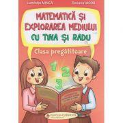 Matematica si explorarea mediului cu Tina si Radu(Editura: Carminis, Autor(i): Luminita Minca, Roxana Iacob ISBN 9789731234007)