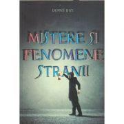 Mistere si fenomene stranii (Editura: Daksha, Autor: Dennis Ray ISBN 9789731965550)