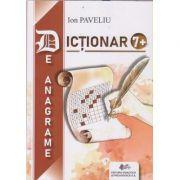 Dictionar de anagrame 7+(Editura: Didactica si pedagogica, Autor: Ion Paveliu ISBN 9786063115066)