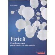 Fizica probleme alese pentru clasele 9-10 si bacalaureat (Editura: Paralela 45, Autor: Traian Anghel ISBN9789734731305)