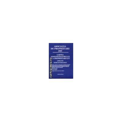 ASOCIATIA DE PROPRIETARI 2005 - CARTEA ADMINISTRATORULUI SI A PROPRIETARULUI - LEGISLATIE, NORME METODOLOGICE