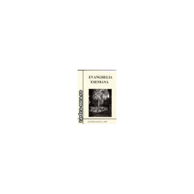 Evanghelia Eseniana(Editura: Orfeu 2000 ISBN 9789731986081)