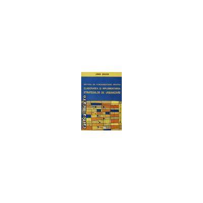 Metode de fundamentare pentru elaborarea si implementarea strategiilor de urbanizare