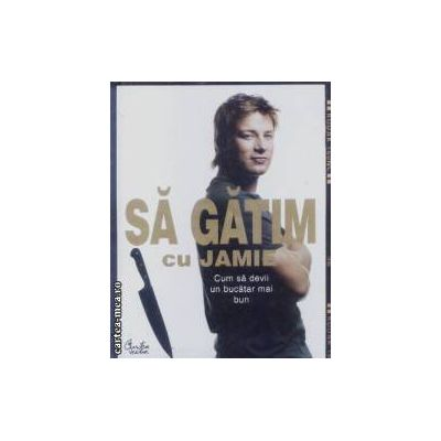 Sa gatim cu Jamie(editura Curtea Veche, autor:Jamie isbn:978-973-669-433-)