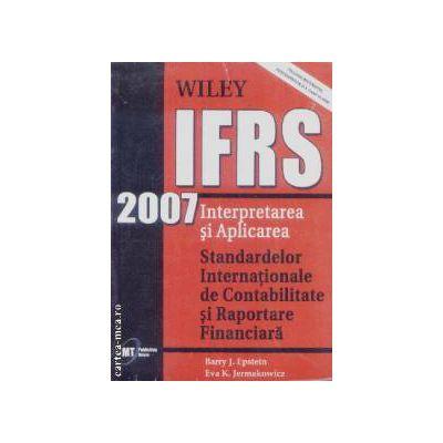 IFRS 2007 Interpretarea si Aplicarea Standardelor internationale de Contabilitate si Raportare Financiara