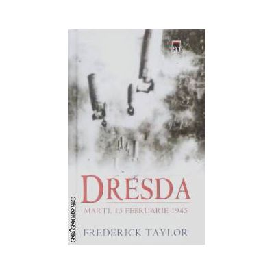 Dresda marti,13 februarie 1945(editura Rao, autor:Frederick Taylor isbn:978-973-103-494-)