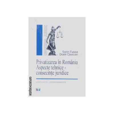 Privatizarea in Romania Aspecte tehnice consecinte juridice