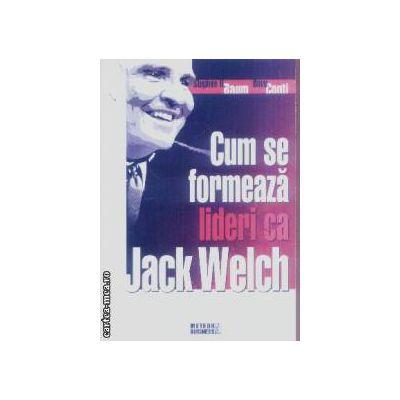 Cum se formeaza lideri ca Jack Welch