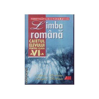 Limba Romana caietul elevului Fonetica Lexic Gramatica cls VI Serban