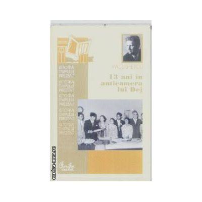 13 ani in anticamera lui Dej(editura Curtea Veche, autor:Paul Sfetcu isbn:978-973-669-605-3)