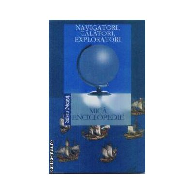 Mica enciclopedie de navigatori calatori exploratori