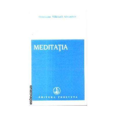 Meditatia ( Editura: Prosveta, Autor: Omraam Mikhael Aivanhov ISBN 9789738107939 )