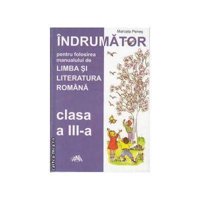 Indrumator pentru folosirea manualului de Limba si literatura Romana clasa 3 a