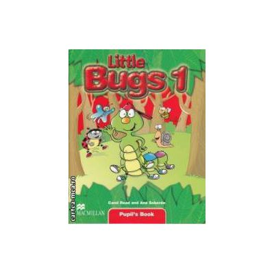 Little Bugs 1 Pupil's Book ( editura: Macmillan, autori: Carol Read, Ana Soberon ISBN 9781405061490 )