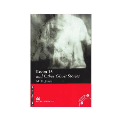 Room 13 and Other Ghost stories - Level 3 Elementary ( editura: Macmillan, autor: James Montague Rhodes, ISBN 978-0-2300-3512-6 )