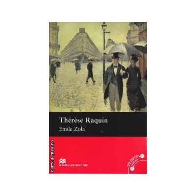 Therese Raquin Level 5 Intermediate ( editura: Macmillan, autor: Emile Zola, ISBN 978-0-2300-3533-1 )