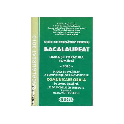 Ghid de pregatire pentru Bacalaureat Limba si Literatura Romana Comunicare Orala 2010