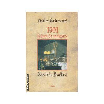 Dictatura gastronomica 1501 feluri de mancare