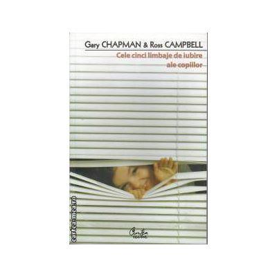 Cele cinci limbaje de iubire ale copiilor(editura Curtea Veche, autori: Gary Chapman, Ross Campbel isbn: 978-606-588-121-1)